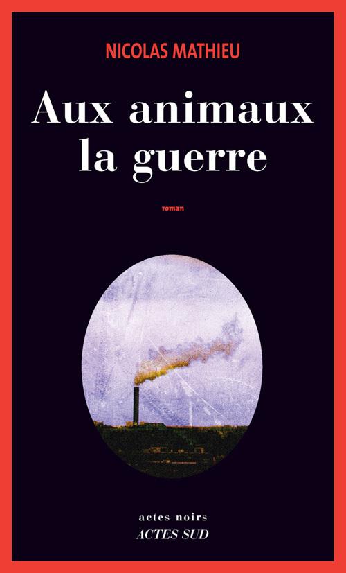 AUX ANIMAUX LA GUERRE ROMAN