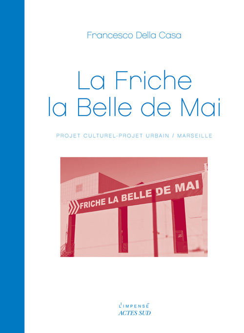 LA FRICHE LA BELLE DE MAI PROJET CULTUREL-PROJET URBAIN, MARSEILLE