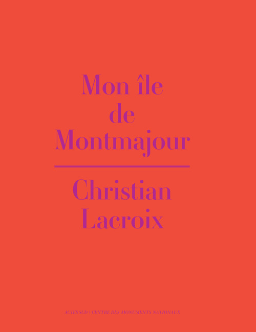 MON ILE DE MONTMAJOUR [EXPOSITION, ARLES, ABBAYE DE MONTMAJOUR, 5 MAI-3 NOVEMBRE 2013]