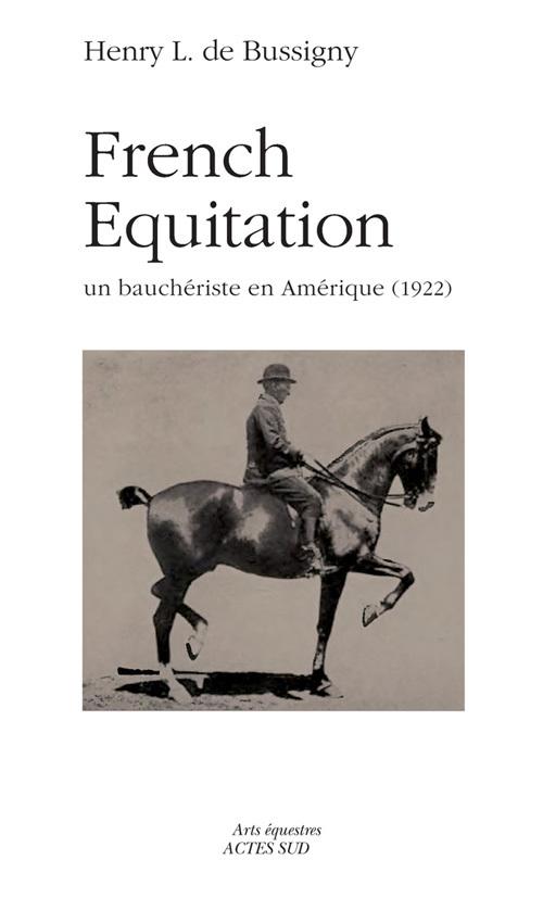 FRENCH EQUITATION - HENRY L DE BUSSIGNY,UN BAUCHERISTE EN AMERIQUE (1922)