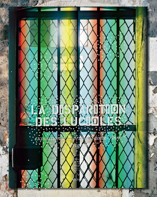 LA DISPARITION DES LUCIOLES EXPOSITION A LA PRISON SAINTE-ANNE, AVIGNON, [18 MAI-25 NOVEMBRE 2014]