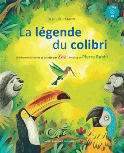 LA LEGENDE DU COLIBRI + CD - UNE HISTOIRE RACONTEE ET CHANTEE PAR ZAZ