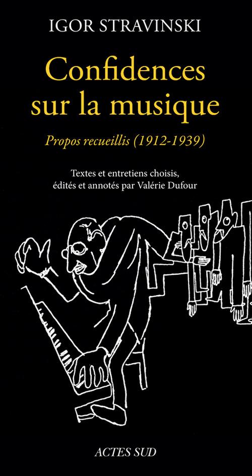 CONFIDENCES SUR LA MUSIQUE - PROPOS RECUEILLIS (1912-1939)