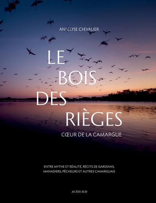 LE BOIS DES RIEGES - COEUR DE LA CAMARGUE - ENTRE MYTHE ET REALITE/RECITS GARDIANS, MANADIERS, PECHE