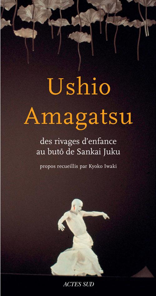 USHIO AMAGATSU - DES RIVAGES D'ENFANCE AU BUTO DE SANKAI JUKU