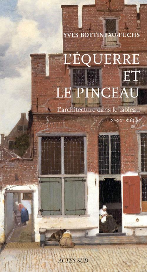 L'EQUERRE ET LE PINCEAU - L'ARCHITECTURE DANS LE TABLEAU (IXE-XXE SIECLE)