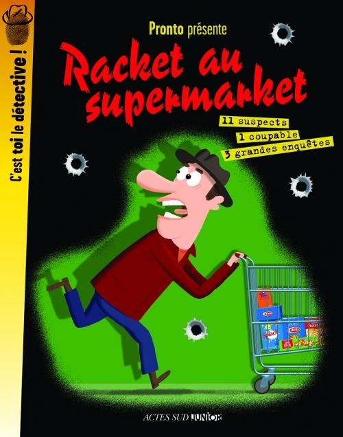 RACKET AU SUPERMARKET -  C'EST TOI LE DETECTIVE ! - 11 SUSPECTS 1 COUPABLE 3 GRANDES EBQUETES