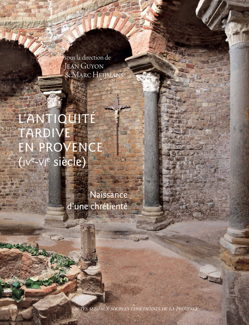 L ANTIQUITE TARDIVE EN PROVENCE - (IVE-VIE SIECLE) NAISSANCE D'UNE CHRETIENTE