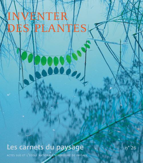CARNETS DU PAYSAGE N 26 INVENTER DES PLANTES (LES)