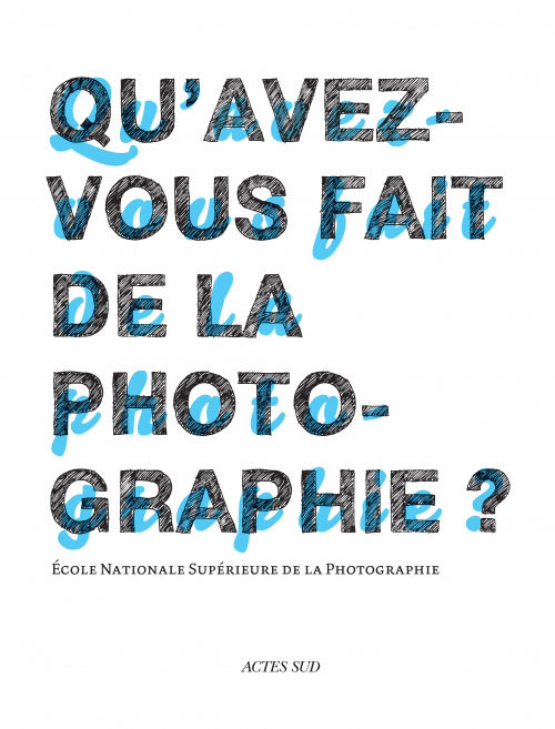 QU'AVEZ-VOUS FAIT DE LA PHOTOGRAPHIE ? - ECOLE NATIONALE SUPERIEURE DE LA PHOTOGRAPHIE