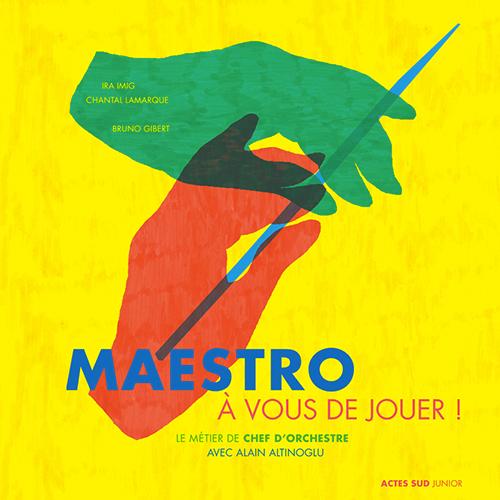 MAESTRO, A VOUS DE JOUER ! - LE METIER DE CHEF D'ORCHESTRE