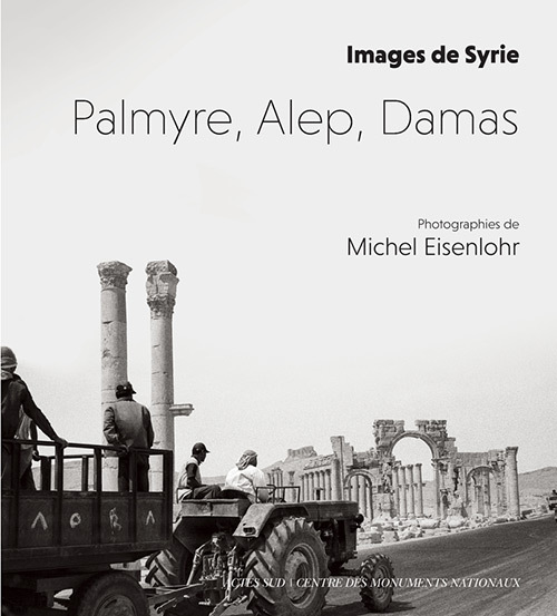 PALMYRE, ALEP, DAMAS - IMAGES DE SYRIE