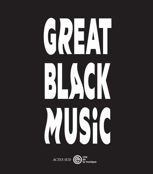 GREAT BLACK MUSIC [EXPOSITION, PARIS, MUSEE DE LA MUSIQUE, 11 MARS-24 AOUT 2014]