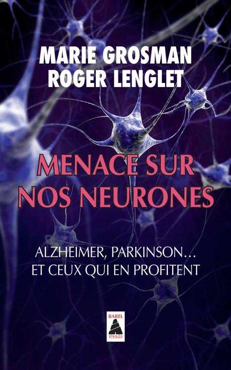 MENACE SUR NOS NEURONES ALZHEIMER, PARKINSON, ET CEUX QUI EN PROFITENT
