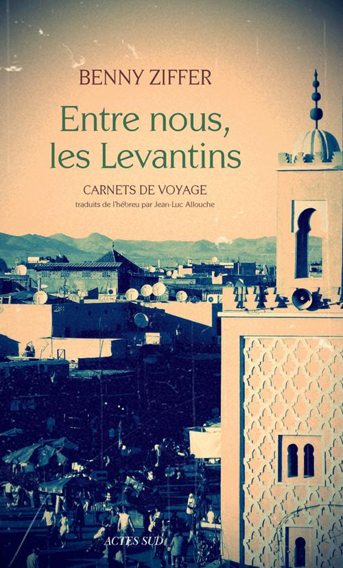 ENTRE NOUS, LES LEVANTINS - CARNETS DE VOYAGE