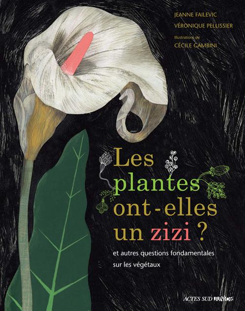 PLANTES ONT-ELLES UN ZIZI ? (LES) - ...ET AUTRES QUESTIONS FONDAMENTALES SUR LES VEGETAUX