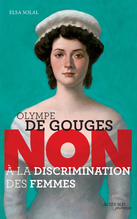 OLYMPE DE GOUGES : NON A LA DISCRIMINATION DES FEMMES (NE)
