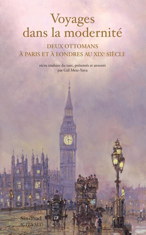 VOYAGES DANS LA MODERNITE  DEUX OTTOMANS A PARIS ET A LONDRES AU XXIE SIECLE