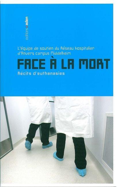 FACE A LA MORT - RECITS D'EUTHANASIES