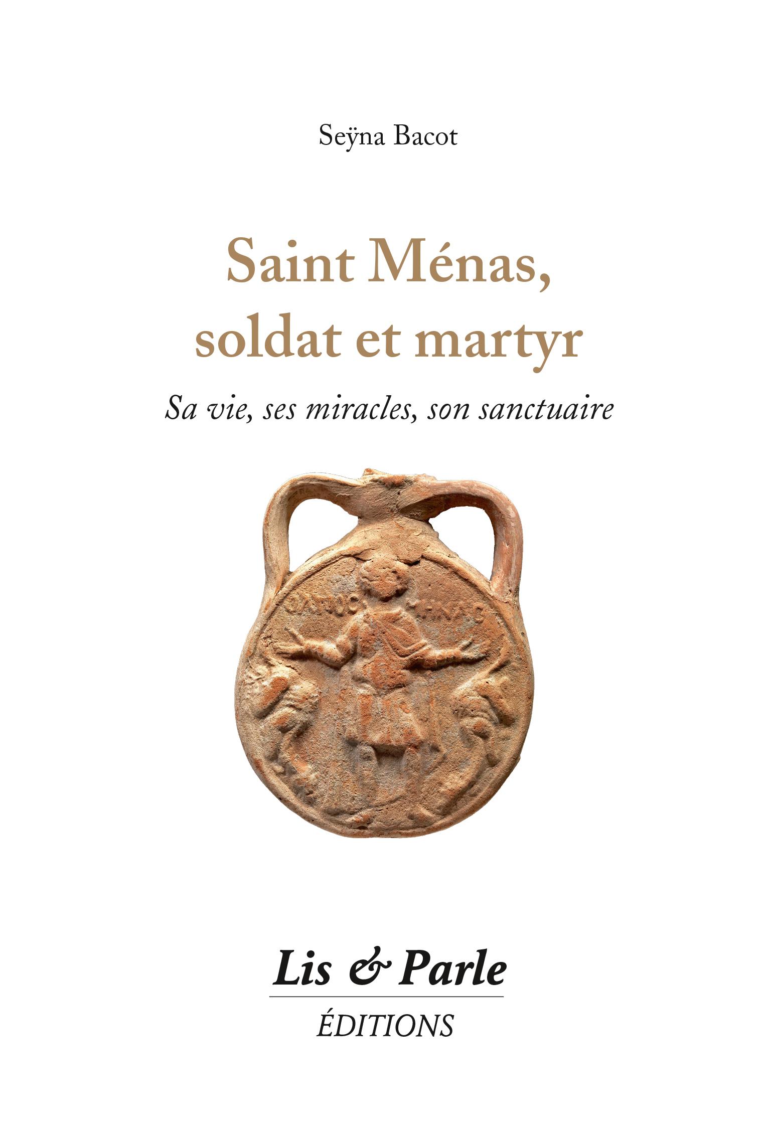 SAINT MENAS, SOLDAT ET MARTYR : SA VIE, SES MIRACLES, SON SANCTUAIRE