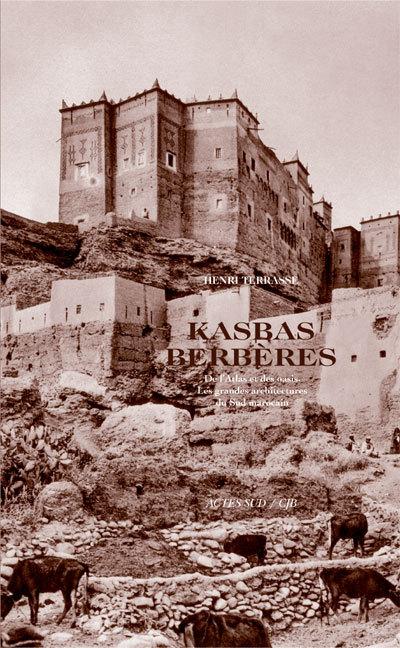 KASBAHS BERBERES - DE L'ATLAS ET DES OASIS. LES GRANDES ARCHITECTURES DU SUD MAROCAIN