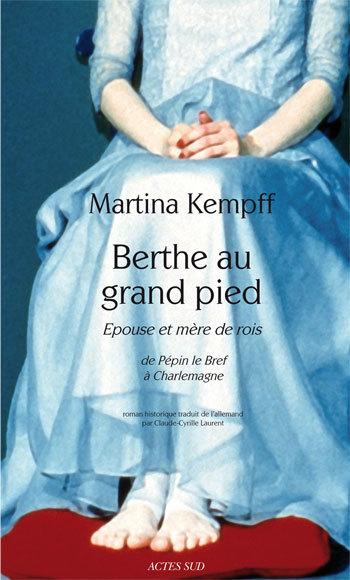 BERTHE AU GRAND PIED. EPOUSE ET MERE DE ROIS - DE PEPIN LE BREF A CHARLEMAGNE