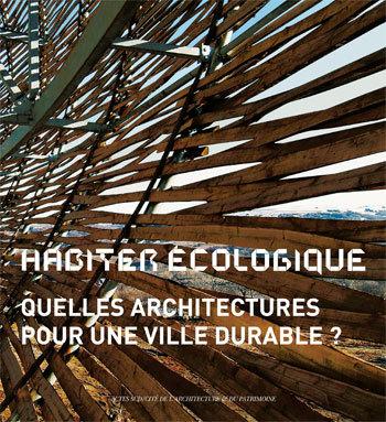 HABITER ECOLOGIQUE ( FRANCAIS ) - QUELLES ARCHITECTURES POUR UNE VILLE DURABLE ?