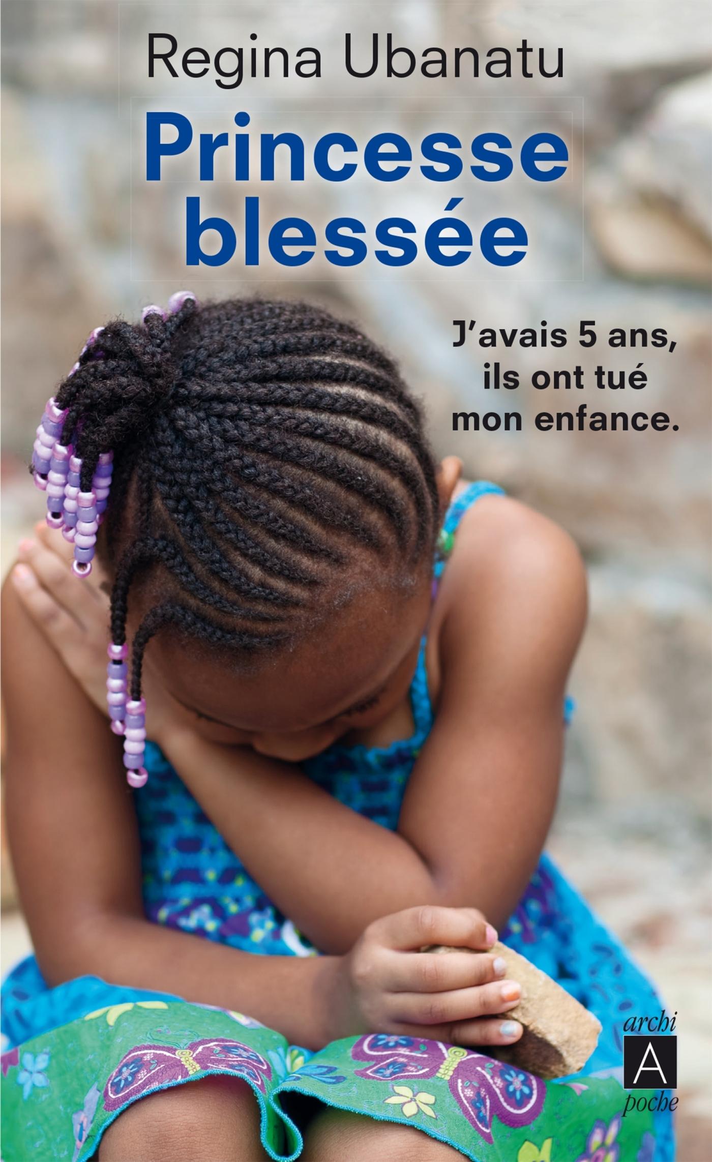 PRINCESSE BLESSEE - J'AVAIS 5 ANS, ILS ONT TUE MON ENFANCE