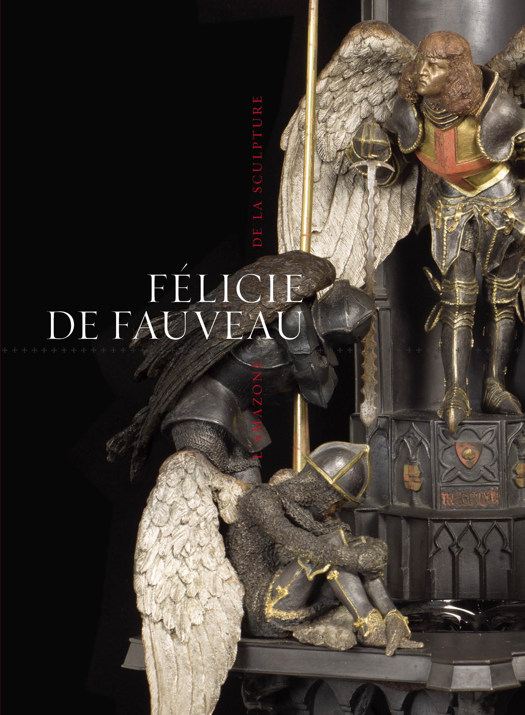 FELICIE DE FAUVEAU - L'AMAZONE DE LA SCULPTURE