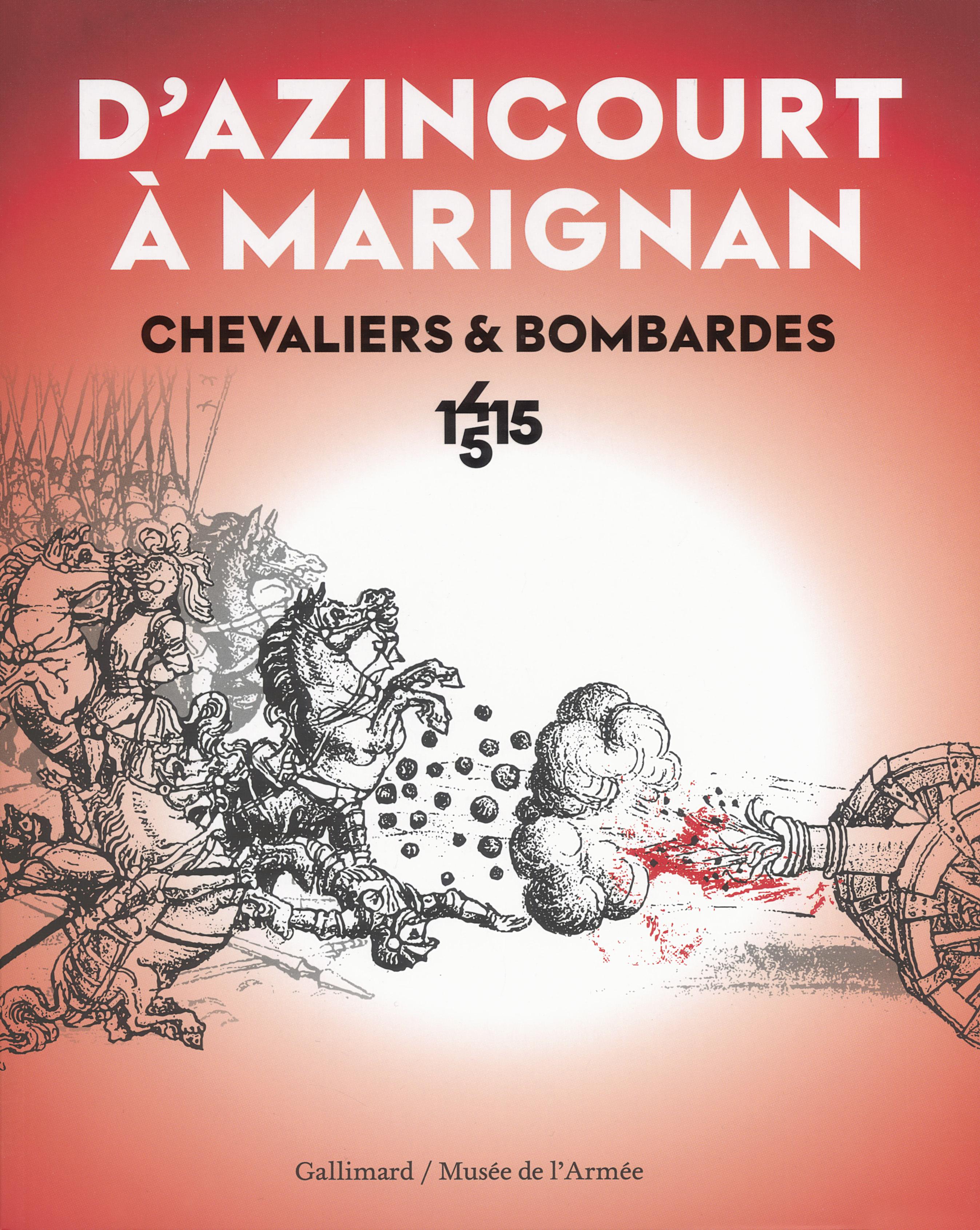 D'AZINCOURT A MARIGNAN - CHEVALIERS ET BOMBARDES, 1415-1515