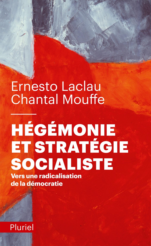 HEGEMONIE ET STRATEGIE SOCIALISTE - VERS UNE RADICALISATION DE LA DEMOCRATIE