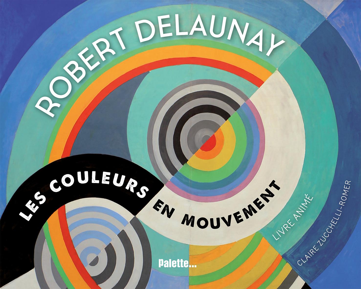 ROBERT DELAUNAY LES COULEURS EN MOUVEMENT