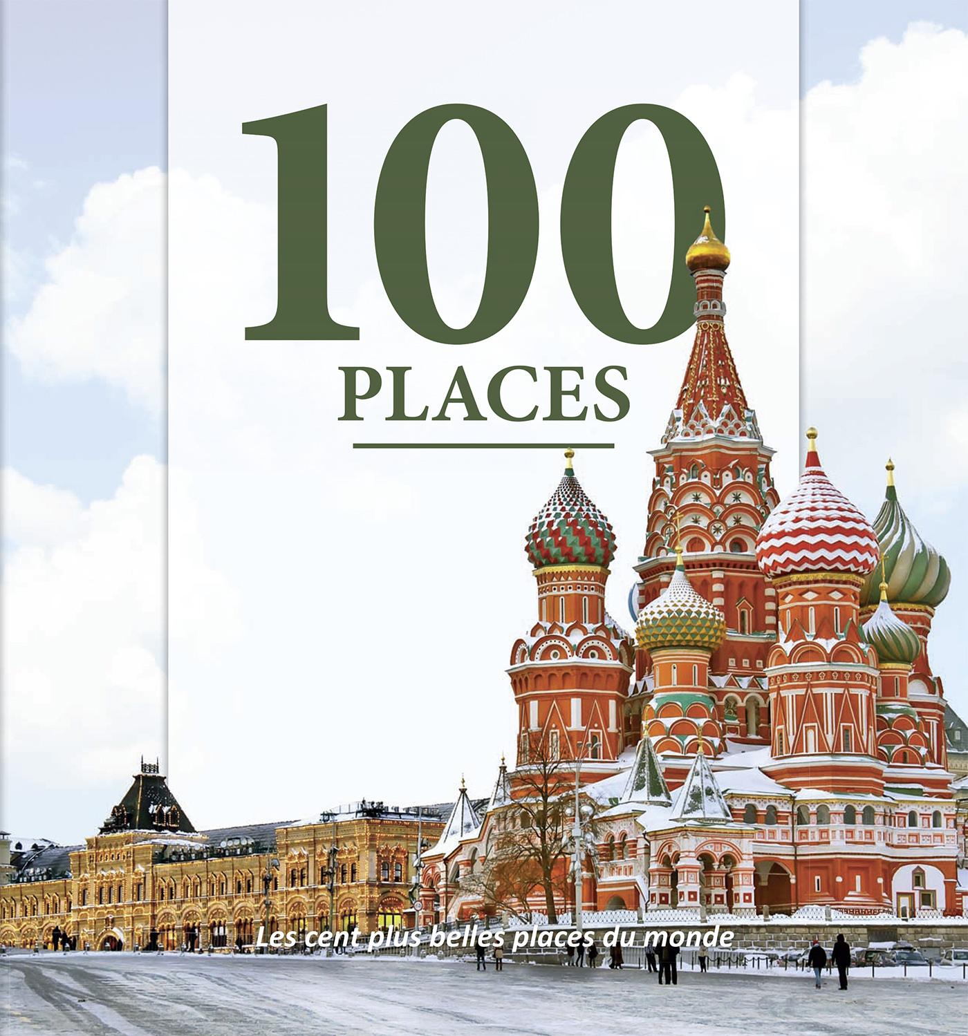100 PLACES - LES CENT PLUS BELLES PLACES DU MONDE