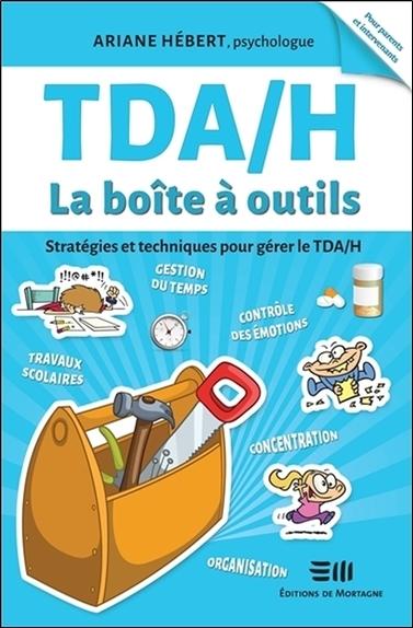 TDA/H - LA BOITE A OUTILS - STRATEGIES ET TECHNIQUES POUR GERER LE TDA/H