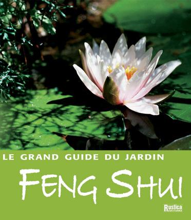 GRAND GUIDE DU JARDIN FENG SHUI (LE)