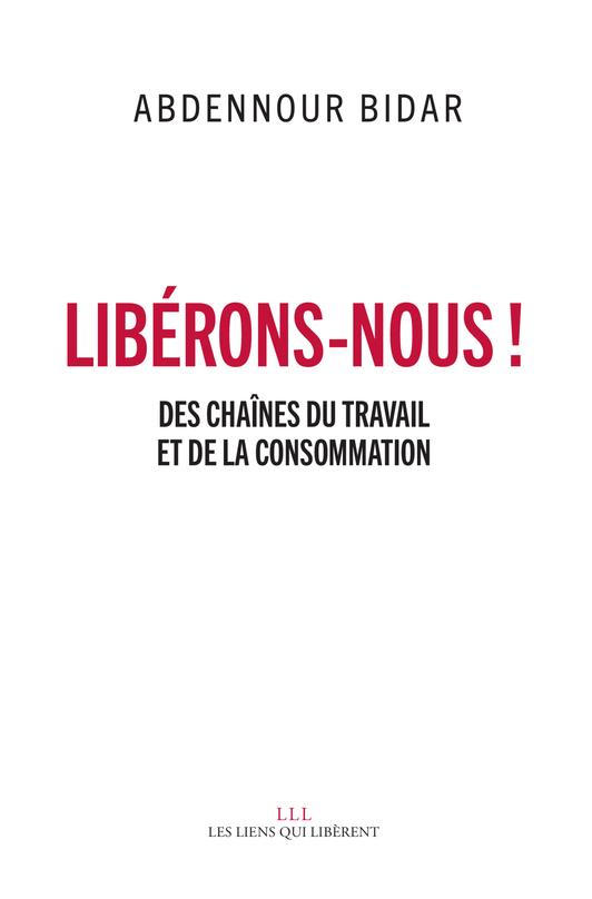 Libérons-nous ! : Des chaînes du travail et de la consommation